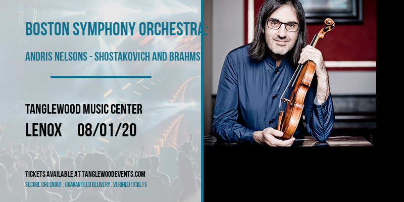 Boston Symphony Orchestra: Andris Nelsons - Shostakovich and Brahms [CANCELLED] at Tanglewood Music Center